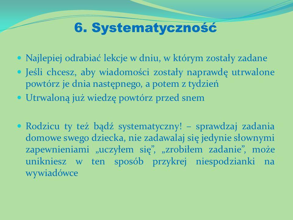 6. Systematyczność Najlepiej odrabiać lekcje w dniu, w którym zostały zadane.