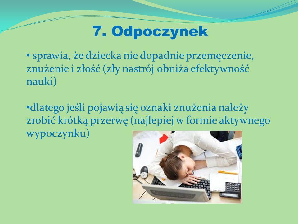 7. Odpoczynek sprawia, że dziecka nie dopadnie przemęczenie, znużenie i złość (zły nastrój obniża efektywność nauki)