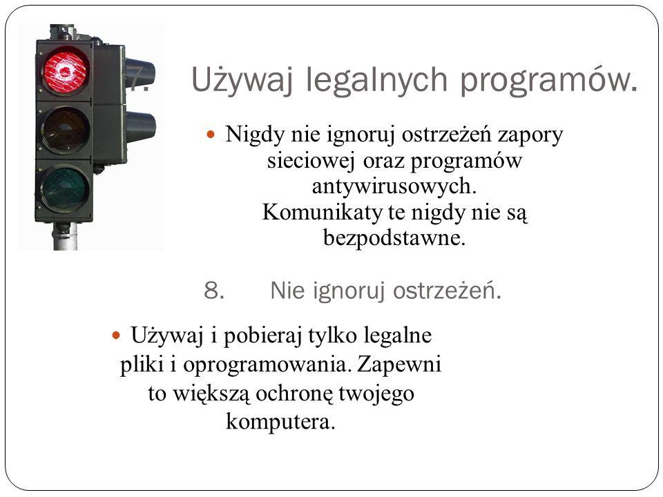 7. Używaj legalnych programów.