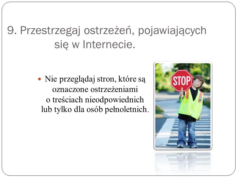 9. Przestrzegaj ostrzeżeń, pojawiających się w Internecie.