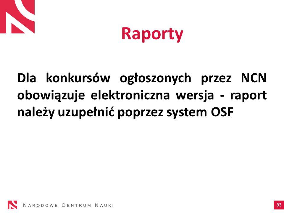 Raporty Dla konkursów ogłoszonych przez NCN obowiązuje elektroniczna wersja - raport należy uzupełnić poprzez system OSF.