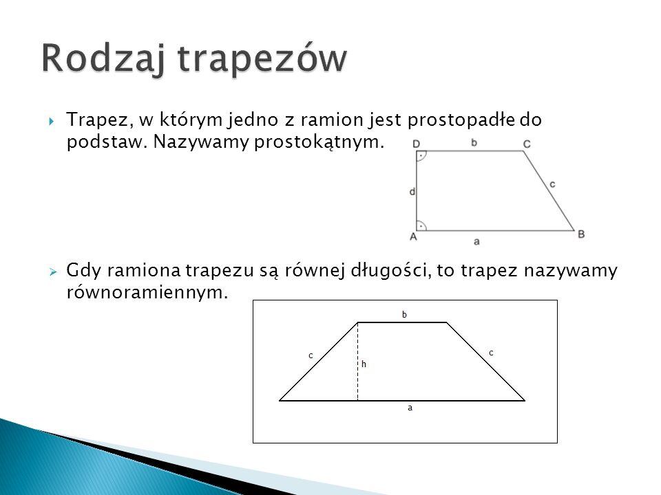 Rodzaj trapezów Trapez, w którym jedno z ramion jest prostopadłe do podstaw. Nazywamy prostokątnym.