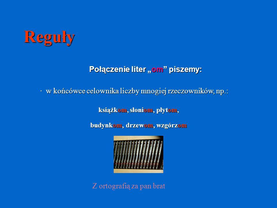 """Reguły Połączenie liter """"om piszemy:"""