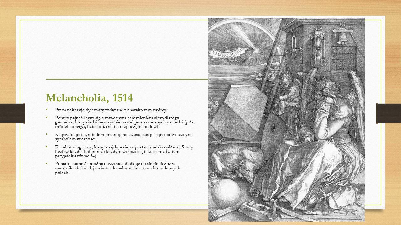 Melancholia, 1514 Praca nakazuje dylematy związane z charakterem twórcy.