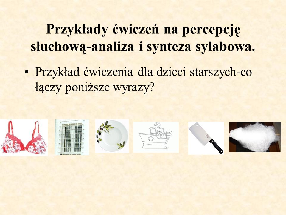 Przykłady ćwiczeń na percepcję słuchową-analiza i synteza sylabowa.