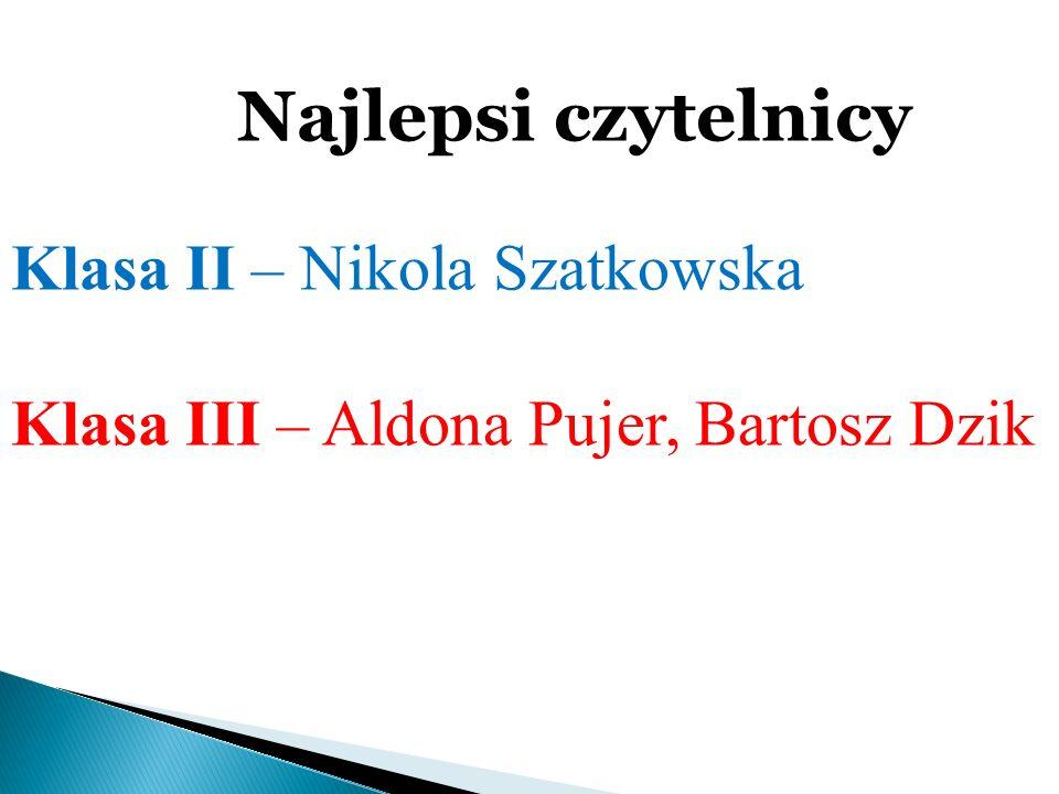 Klasa II – Nikola Szatkowska Klasa III – Aldona Pujer, Bartosz Dzik