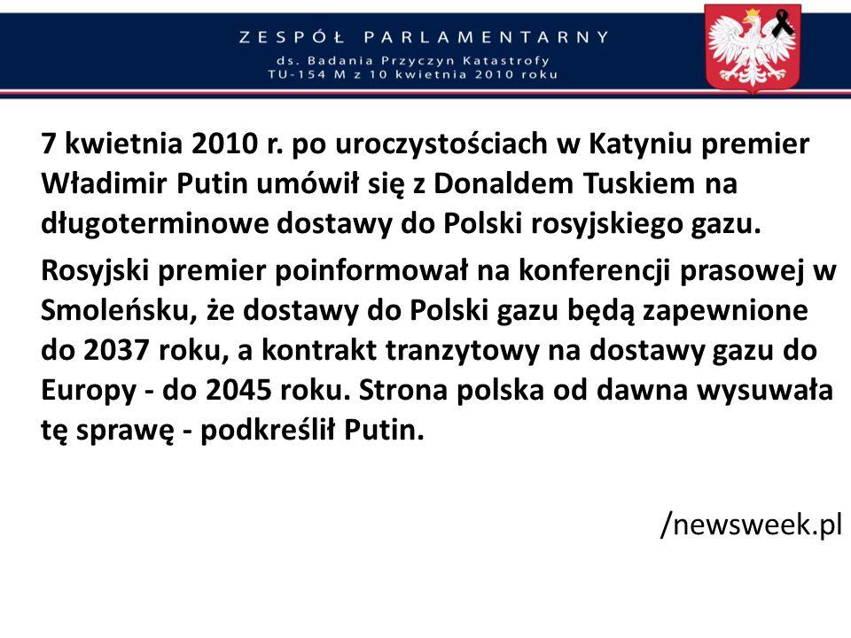 7 kwietnia 2010 r. po uroczystościach w Katyniu premier Władimir Putin umówił się z Donaldem Tuskiem na długoterminowe dostawy do Polski rosyjskiego gazu.