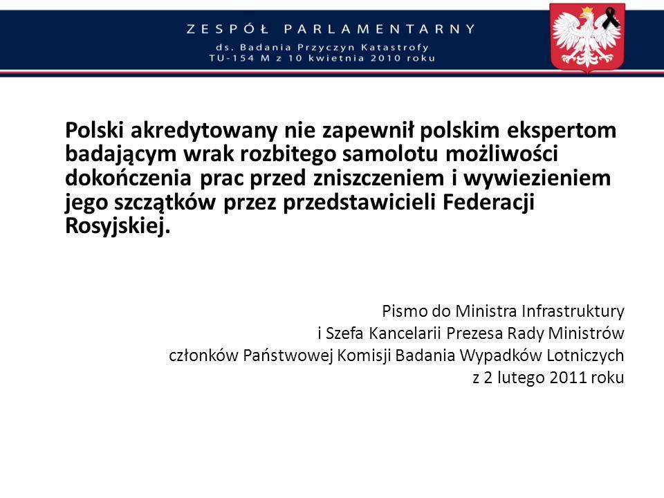 Polski akredytowany nie zapewnił polskim ekspertom badającym wrak rozbitego samolotu możliwości dokończenia prac przed zniszczeniem i wywiezieniem jego szczątków przez przedstawicieli Federacji Rosyjskiej.