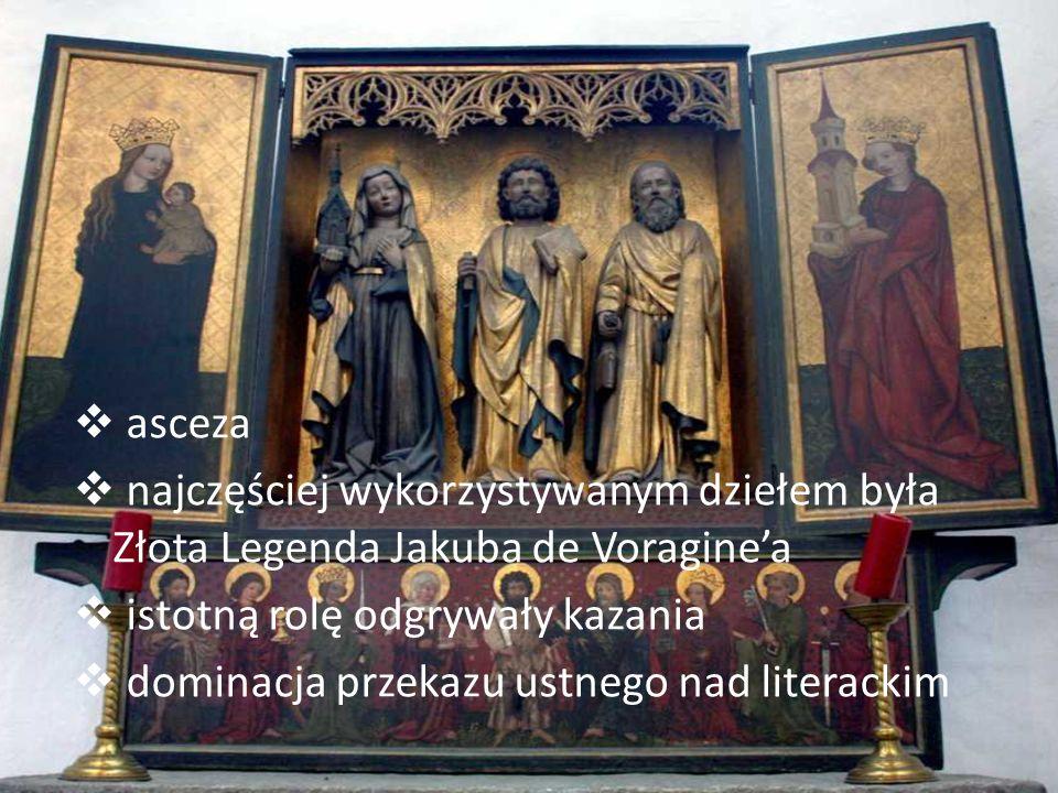 asceza najczęściej wykorzystywanym dziełem była Złota Legenda Jakuba de Voragine'a. istotną rolę odgrywały kazania.