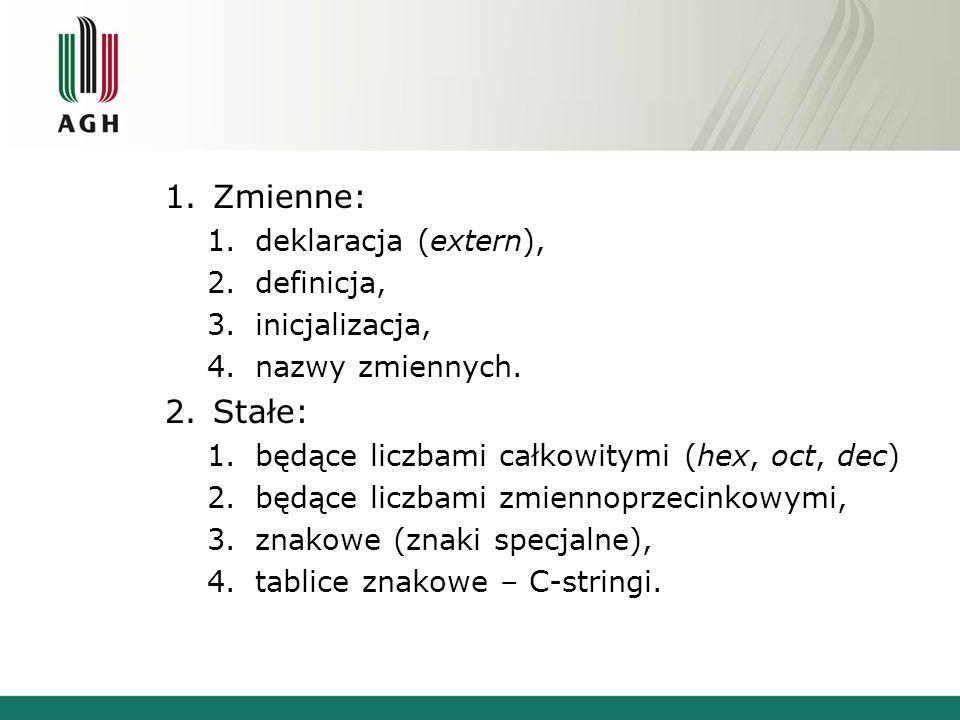 Zmienne: Stałe: deklaracja (extern), definicja, inicjalizacja,