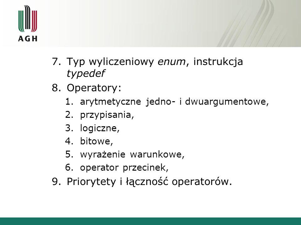 Typ wyliczeniowy enum, instrukcja typedef Operatory: