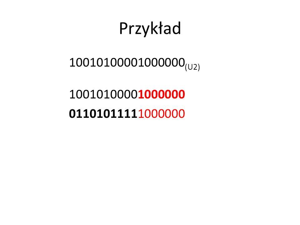 Przykład 10010100001000000(U2) 10010100001000000 01101011111000000