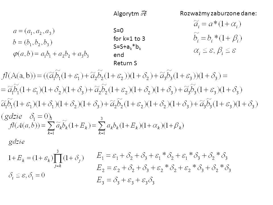 Algorytm A S=0 for k=1 to 3 S=S+ak*bk end Return S Rozważmy zaburzone dane:
