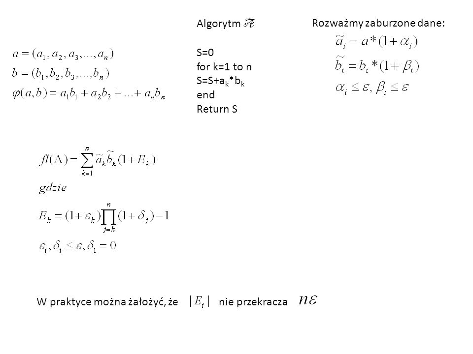 Algorytm A S=0. for k=1 to n. S=S+ak*bk. end.