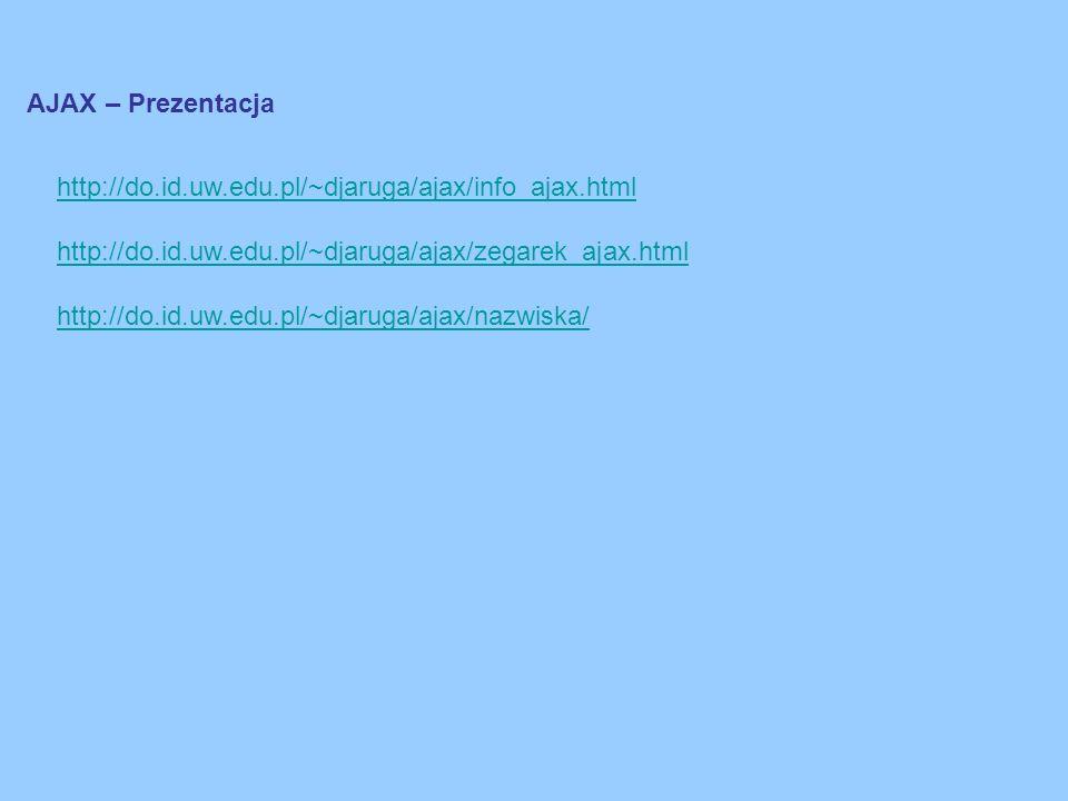 AJAX – Prezentacja http://do.id.uw.edu.pl/~djaruga/ajax/info_ajax.html. http://do.id.uw.edu.pl/~djaruga/ajax/zegarek_ajax.html.