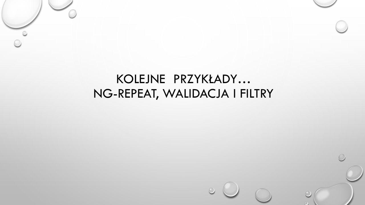 Kolejne przykłady… ng-repeat, WALIDACJA i Filtry