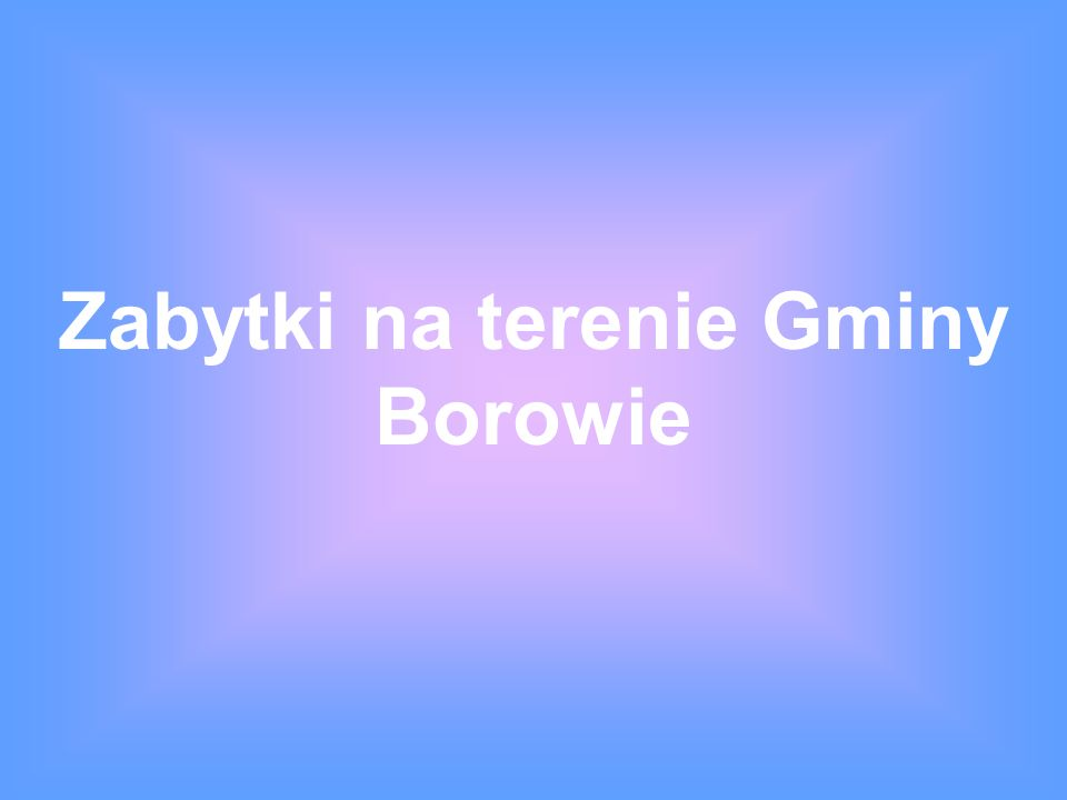 Zabytki na terenie Gminy Borowie