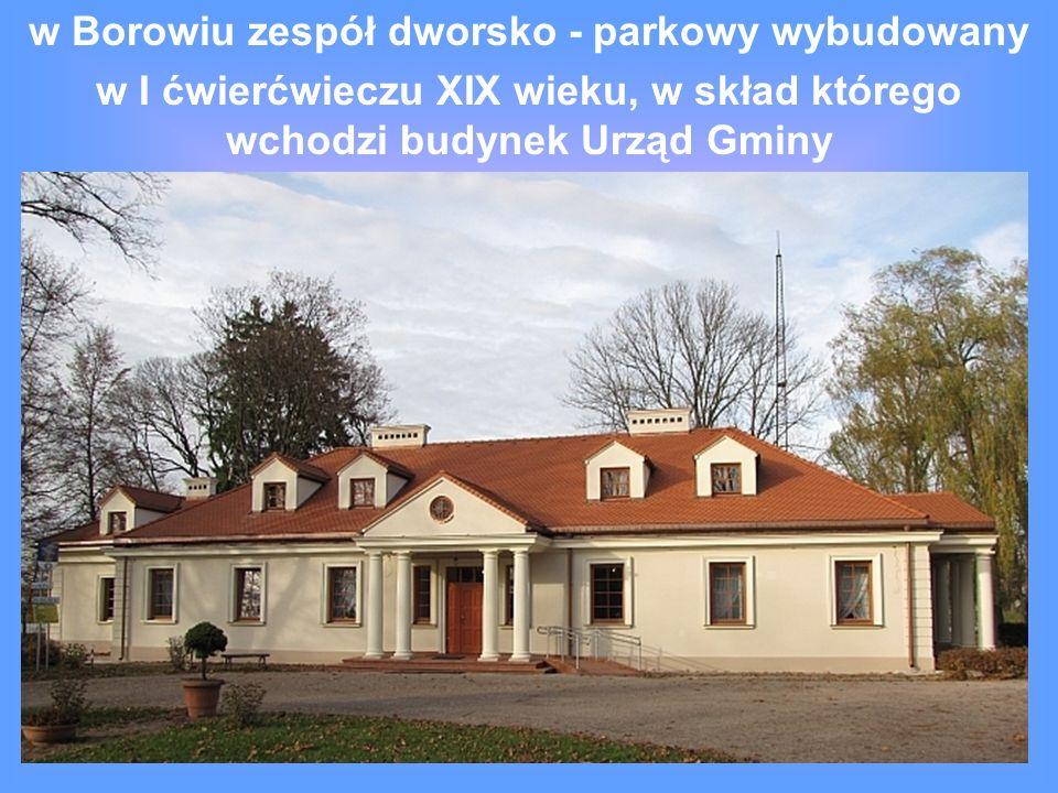 w Borowiu zespół dworsko - parkowy wybudowany