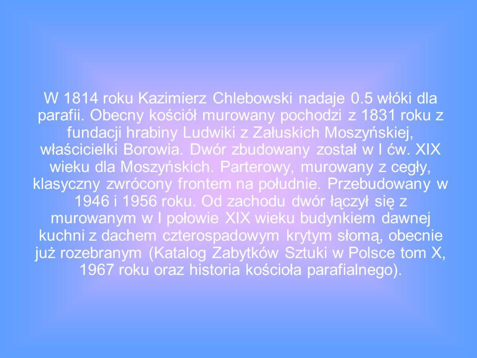 W 1814 roku Kazimierz Chlebowski nadaje 0. 5 włóki dla parafii