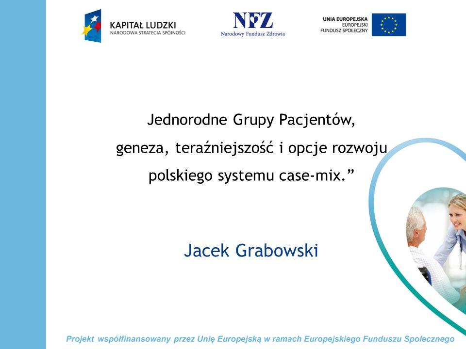 Jednorodne Grupy Pacjentów, geneza, teraźniejszość i opcje rozwoju polskiego systemu case-mix.