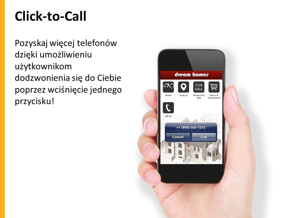 Click-to-Call Pozyskaj więcej telefonów dzięki umożliwieniu użytkownikom dodzwonienia się do Ciebie poprzez wciśnięcie jednego przycisku!