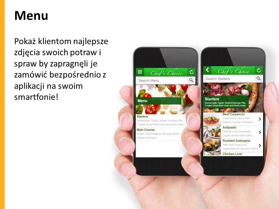 Menu Pokaż klientom najlepsze zdjęcia swoich potraw i spraw by zapragnęli je zamówić bezpośrednio z aplikacji na swoim smartfonie!