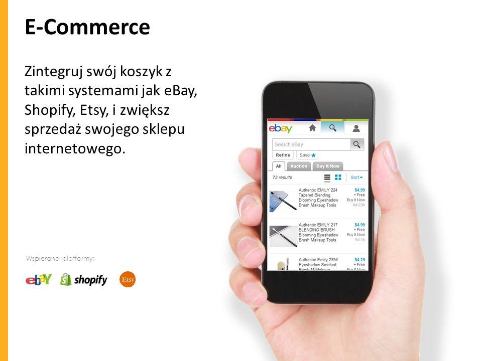 E-Commerce Zintegruj swój koszyk z takimi systemami jak eBay, Shopify, Etsy, i zwiększ sprzedaż swojego sklepu internetowego.