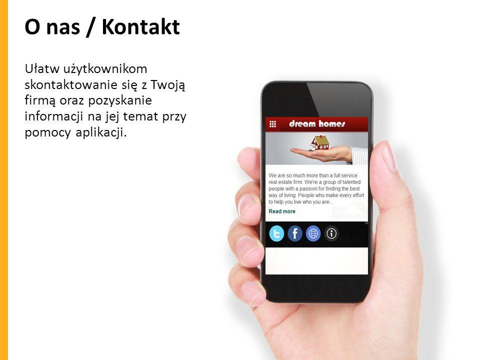 O nas / Kontakt Ułatw użytkownikom skontaktowanie się z Twoją firmą oraz pozyskanie informacji na jej temat przy pomocy aplikacji.