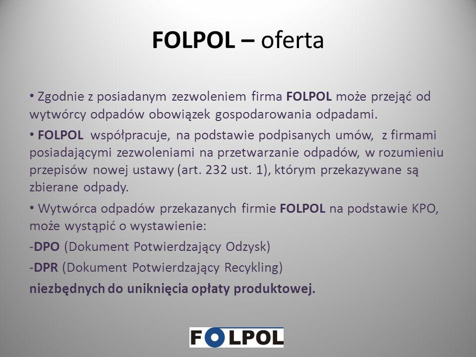 FOLPOL – oferta Zgodnie z posiadanym zezwoleniem firma FOLPOL może przejąć od wytwórcy odpadów obowiązek gospodarowania odpadami.