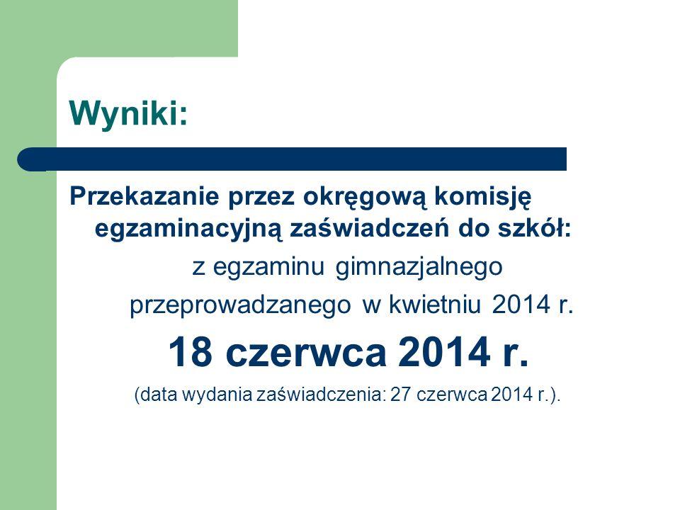 Wyniki: Przekazanie przez okręgową komisję egzaminacyjną zaświadczeń do szkół: z egzaminu gimnazjalnego.