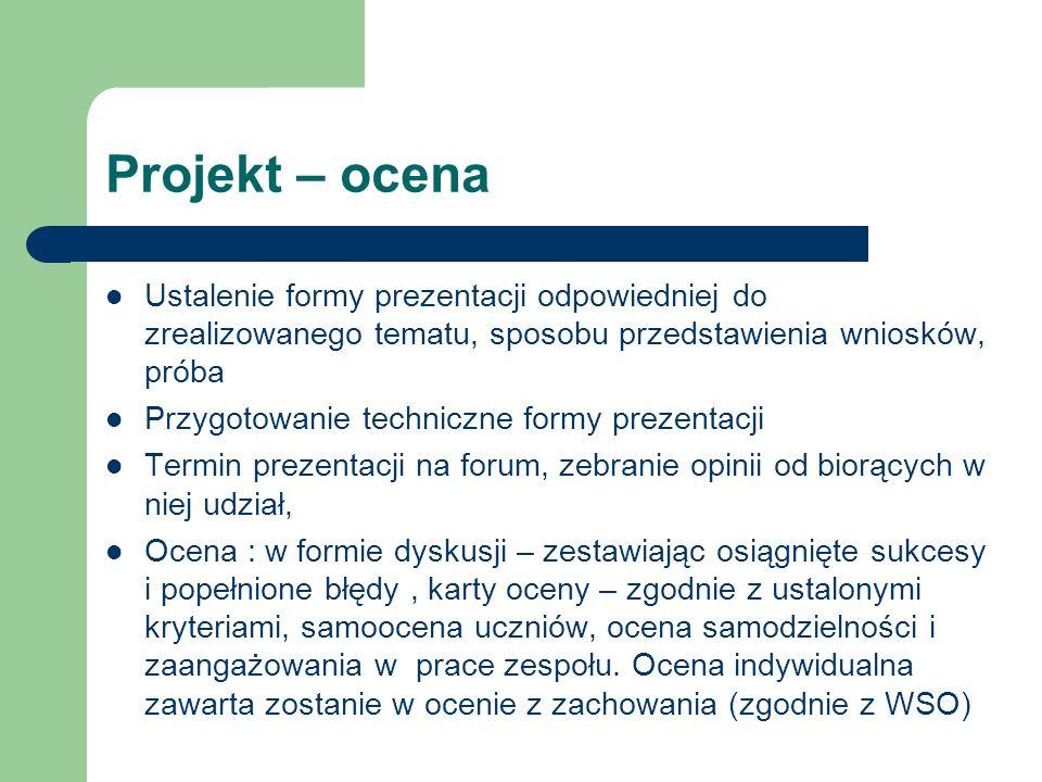 Projekt – ocena Ustalenie formy prezentacji odpowiedniej do zrealizowanego tematu, sposobu przedstawienia wniosków, próba.