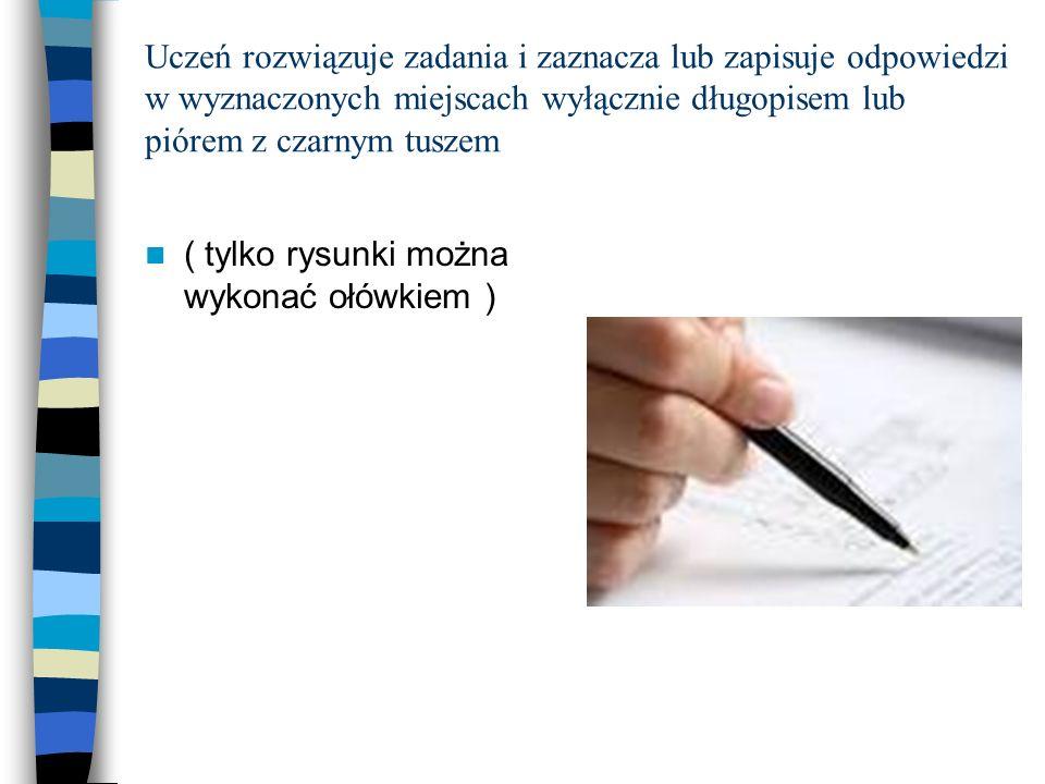 Uczeń rozwiązuje zadania i zaznacza lub zapisuje odpowiedzi w wyznaczonych miejscach wyłącznie długopisem lub piórem z czarnym tuszem