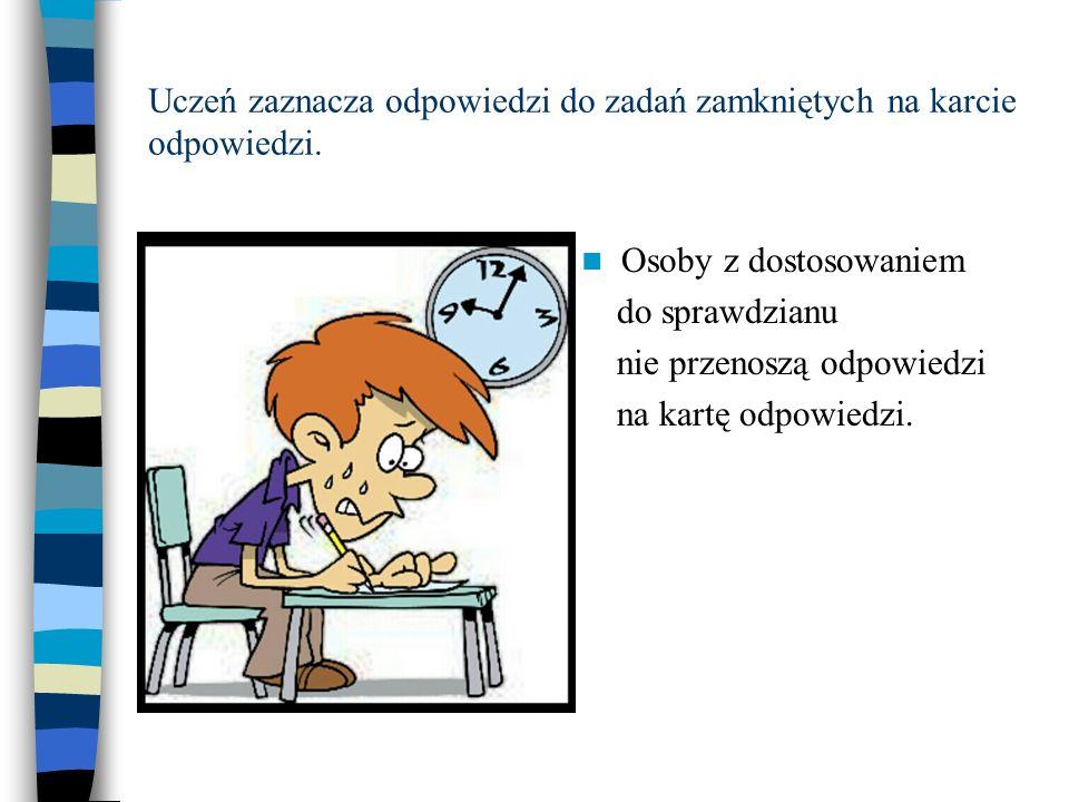 Uczeń zaznacza odpowiedzi do zadań zamkniętych na karcie odpowiedzi.