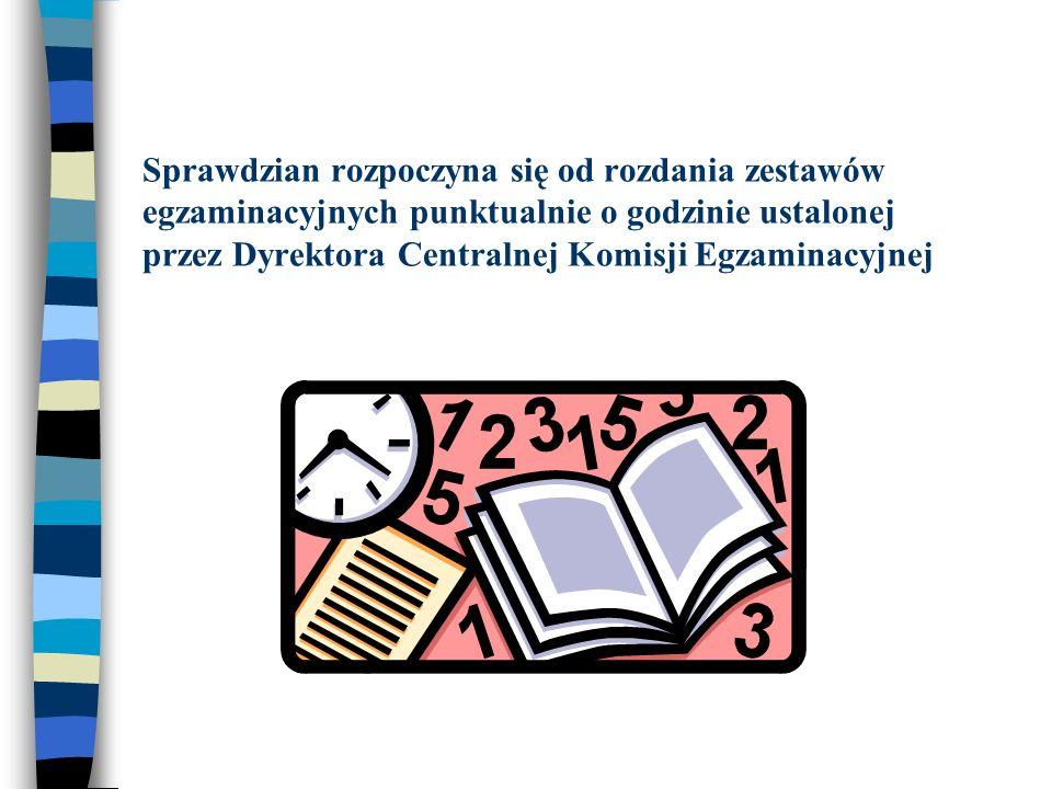 Sprawdzian rozpoczyna się od rozdania zestawów egzaminacyjnych punktualnie o godzinie ustalonej przez Dyrektora Centralnej Komisji Egzaminacyjnej