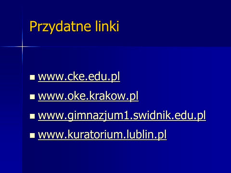 Przydatne linki www.cke.edu.pl www.oke.krakow.pl