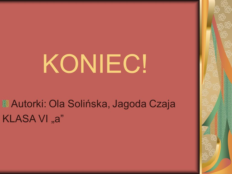 "KONIEC! Autorki: Ola Solińska, Jagoda Czaja KLASA VI ""a"