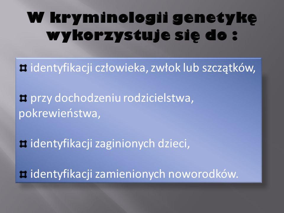W kryminologii genetykę wykorzystuje się do :