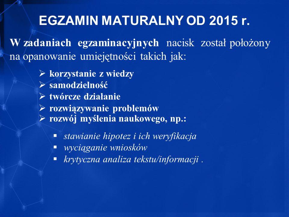 EGZAMIN MATURALNY OD 2015 r. W zadaniach egzaminacyjnych nacisk został położony na opanowanie umiejętności takich jak: