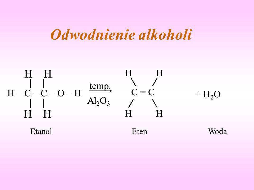Odwodnienie alkoholi H H temp. C = C H – C – C – O – H + H2O Al2O3 H