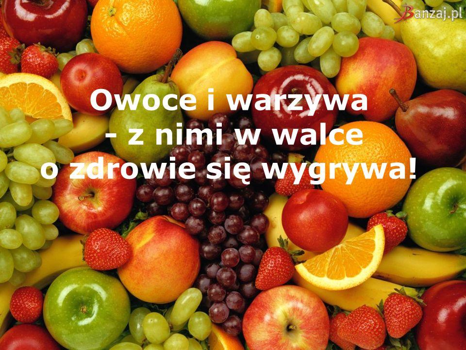 Owoce i warzywa - z nimi w walce o zdrowie się wygrywa!