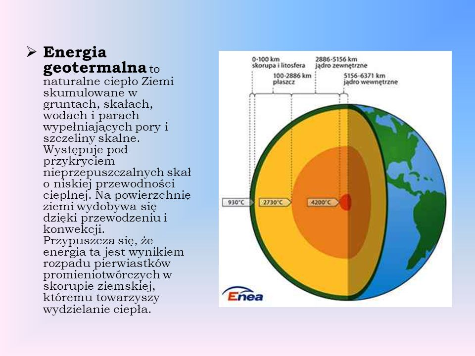 Energia geotermalna to naturalne ciepło Ziemi skumulowane w gruntach, skałach, wodach i parach wypełniających pory i szczeliny skalne.