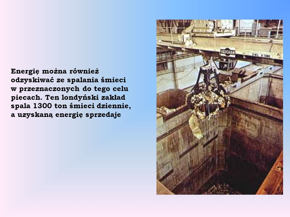 Energię można również odzyskiwać ze spalania śmieci w przeznaczonych do tego celu piecach.