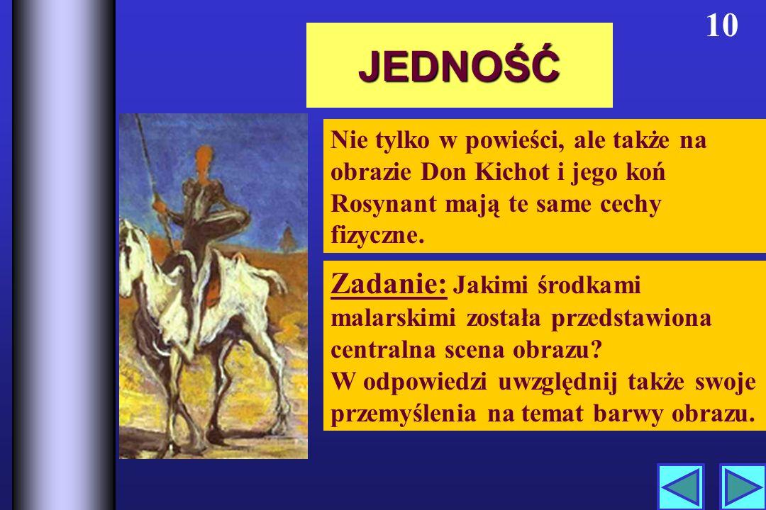 10 JEDNOŚĆ. Nie tylko w powieści, ale także na obrazie Don Kichot i jego koń Rosynant mają te same cechy fizyczne.