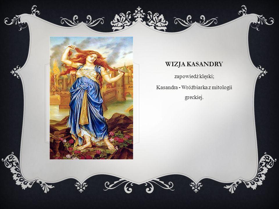 Kasandra - Wróżbiarka z mitologii greckiej.