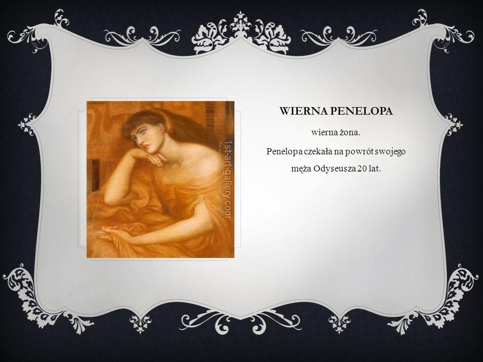 Penelopa czekała na powrót swojego męża Odyseusza 20 lat.