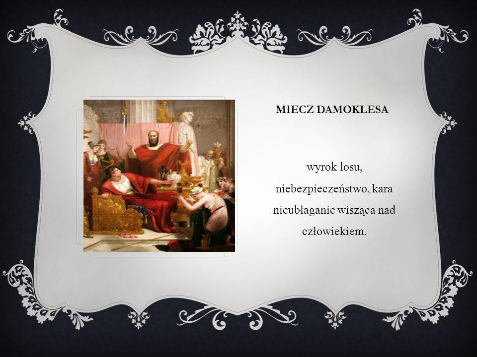 Miecz Damoklesa wyrok losu, niebezpieczeństwo, kara nieubłaganie wisząca nad człowiekiem.