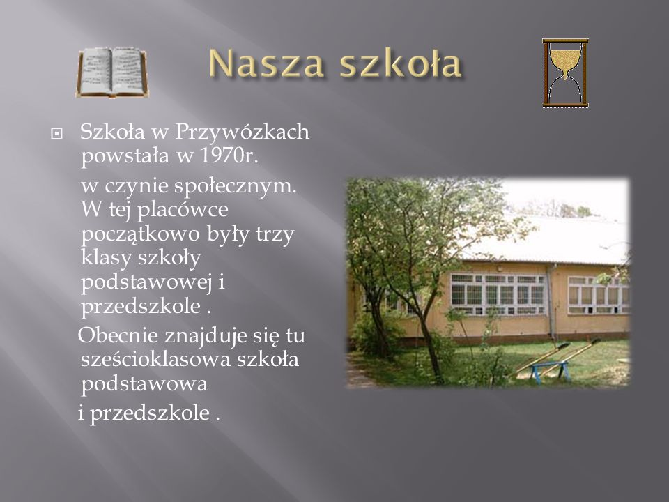 Nasza szkoła Szkoła w Przywózkach powstała w 1970r.