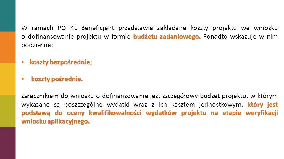 W ramach PO KL Beneficjent przedstawia zakładane koszty projektu we wniosku o dofinansowanie projektu w formie budżetu zadaniowego. Ponadto wskazuje w nim podział na: