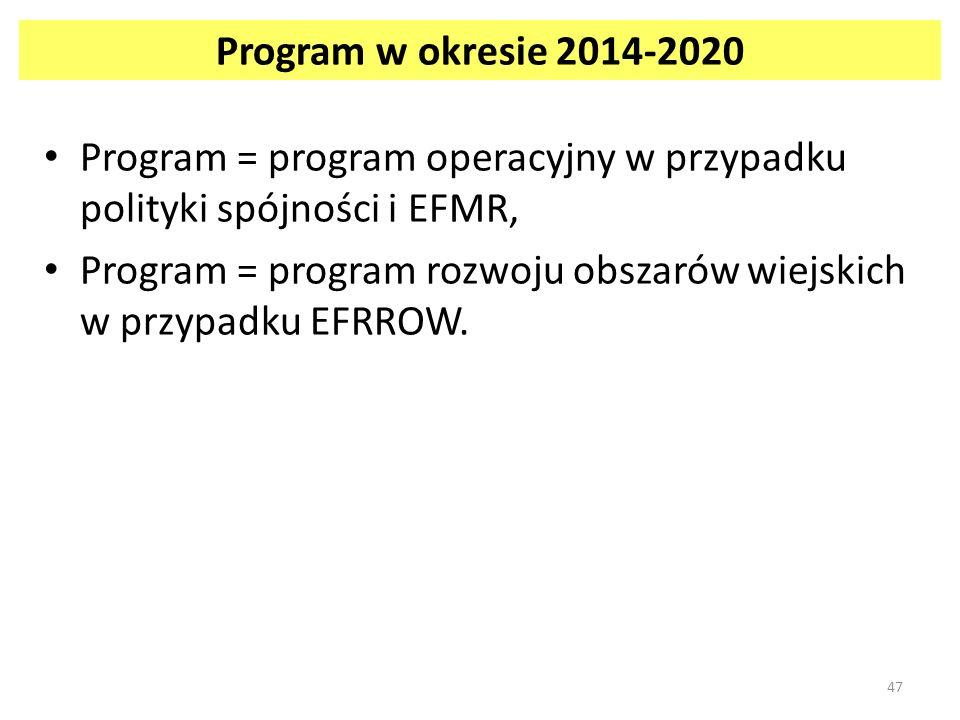 Program w okresie 2014-2020 Program = program operacyjny w przypadku polityki spójności i EFMR,