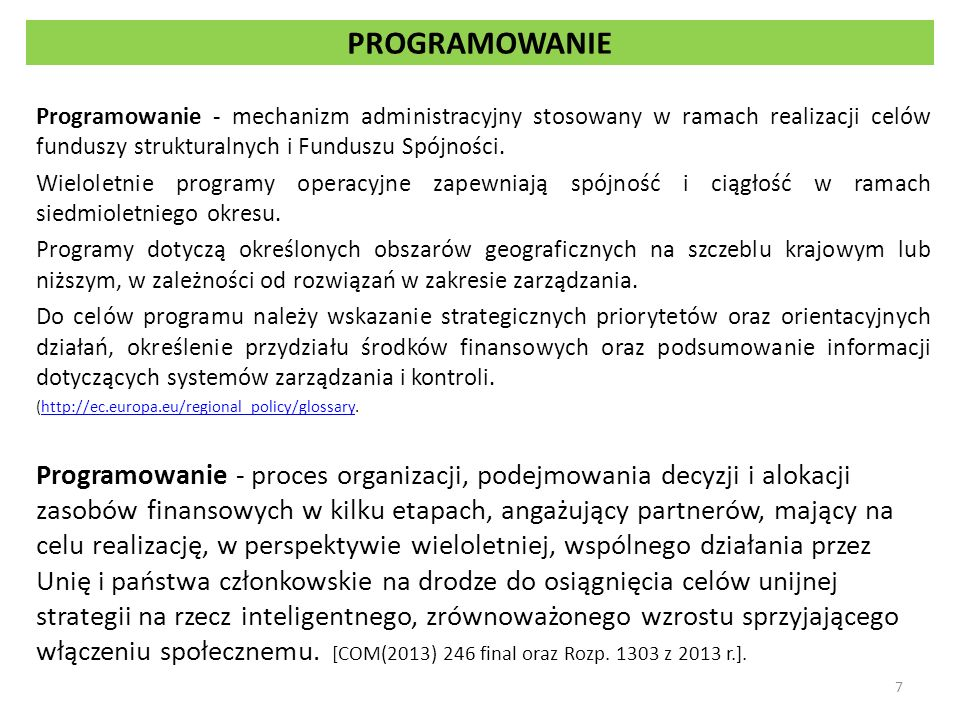 PROGRAMOWANIE Programowanie - mechanizm administracyjny stosowany w ramach realizacji celów funduszy strukturalnych i Funduszu Spójności.
